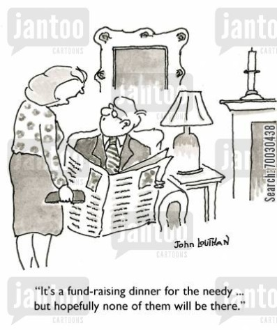 'It's a fund-raising dinner for the needy ... but hopefully none of them will be there.'